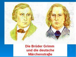 Die Brüder Grimm und die deutsche Märchenstraβe