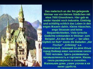 Das malerisch an der Ilm gelegende Weimar war ein kleines Städtchen mit etwa