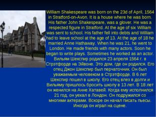 William Shakespeare was born on the 23d of April, 1564 in Stratford-on-Avon.