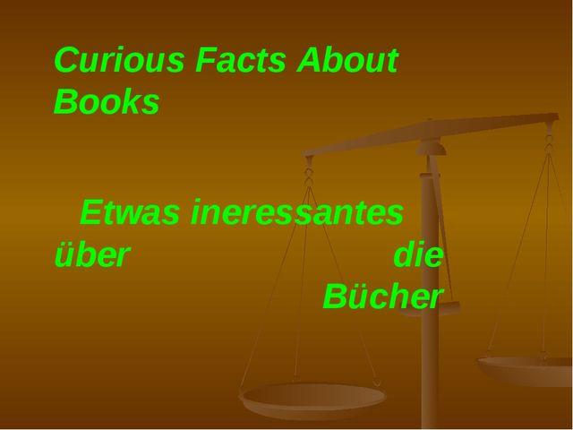 Curious Facts About Books Etwas ineressantes über die Bücher