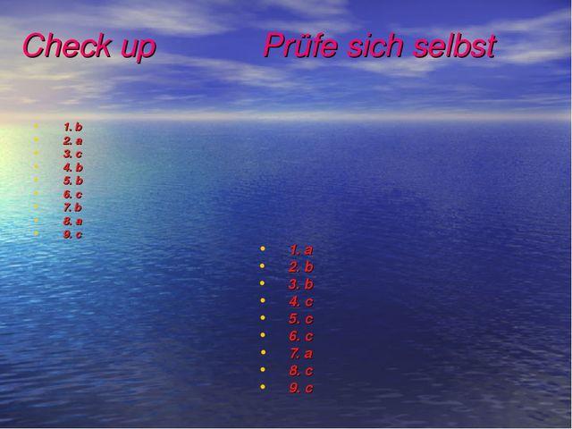 Check up Prüfe sich selbst 1. b 2. a 3. c 4. b 5. b 6. c 7. b 8. a 9. c 1. a...