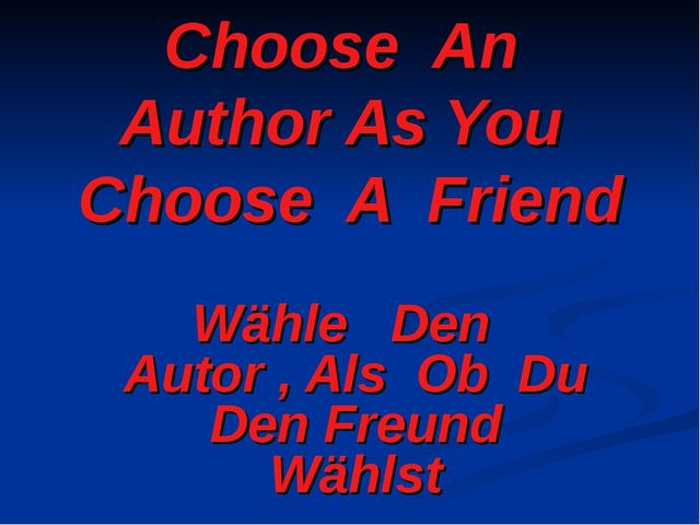 Choose An Author As You Choose A Friend Wähle Den Autor , Als Ob Du Den Freun...