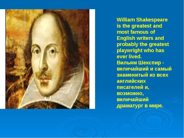 William Shakespeare is the greatest and most famous of English writers and p...