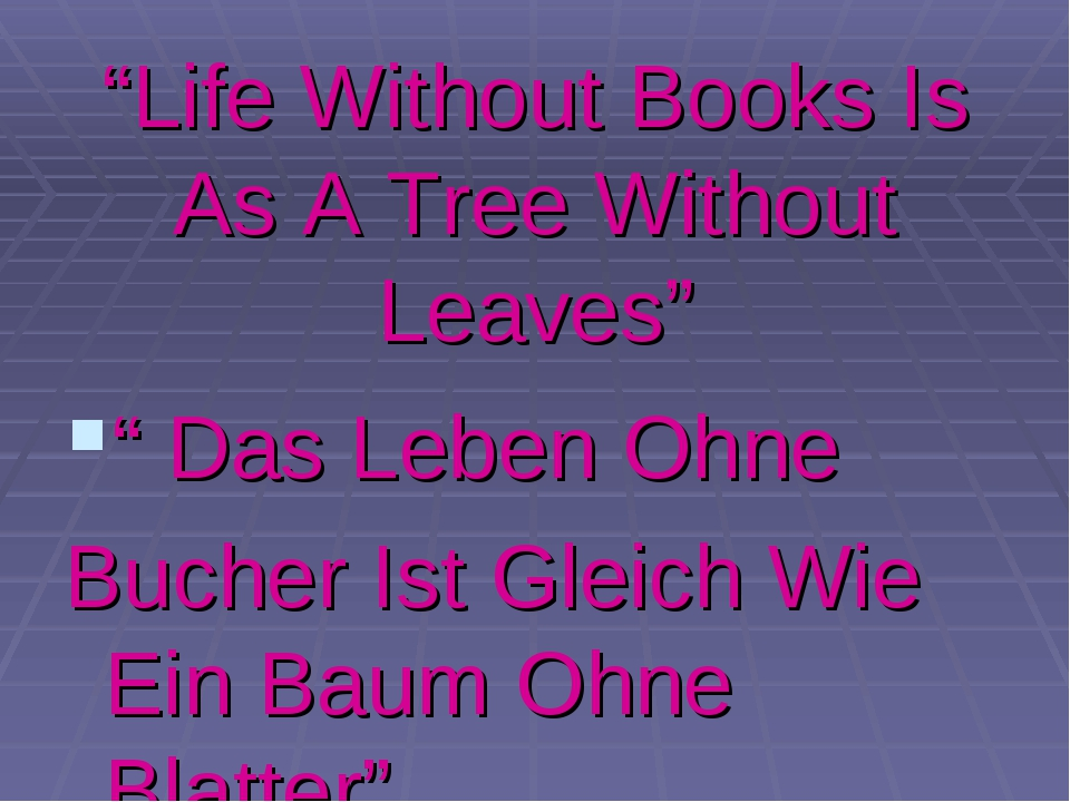 """Life Without Books Is As A Tree Without Leaves"" "" Das Leben Ohne Bucher Ist..."