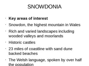SNOWDONIA Key areas of interest Snowdon, the highest mountain in Wales Rich a