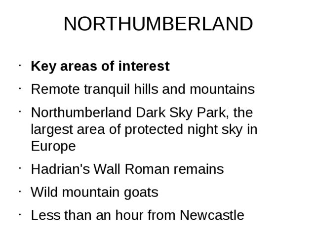 NORTHUMBERLAND Key areas of interest Remote tranquil hills and mountains Nort...