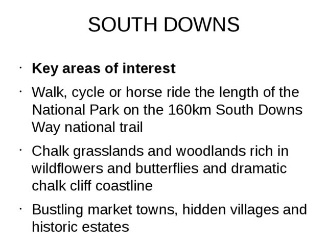 SOUTH DOWNS Key areas of interest Walk, cycle or horse ride the length of the...