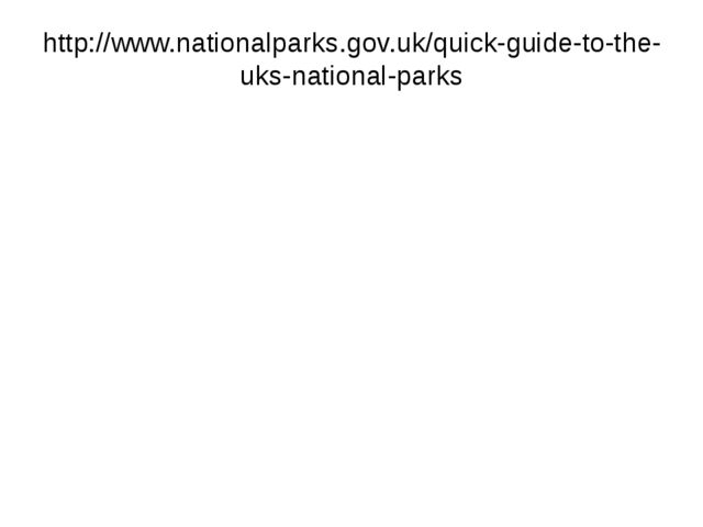 http://www.nationalparks.gov.uk/quick-guide-to-the-uks-national-parks