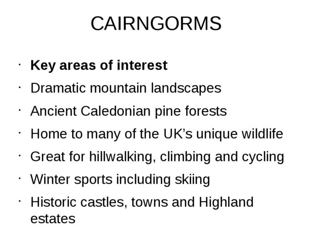 CAIRNGORMS Key areas of interest Dramatic mountain landscapes Ancient Caledon...
