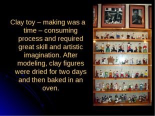 Clay toy – making was a time – consuming process and required great skill and