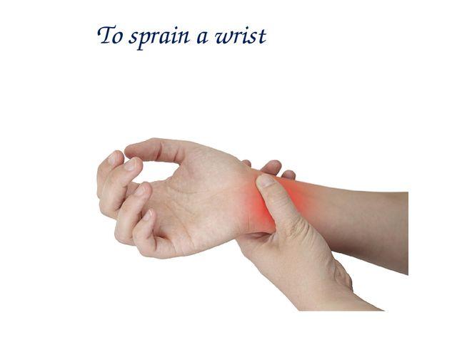 To sprain a wrist