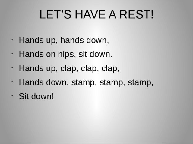 LET'S HAVE A REST! Hands up, hands down, Hands on hips, sit down. Hands up, c...
