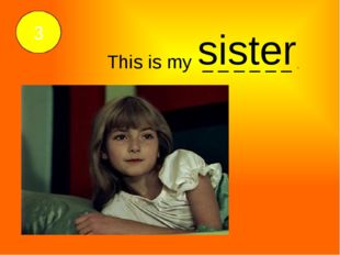 sister This is my _ _ _ _ _ _ . 3