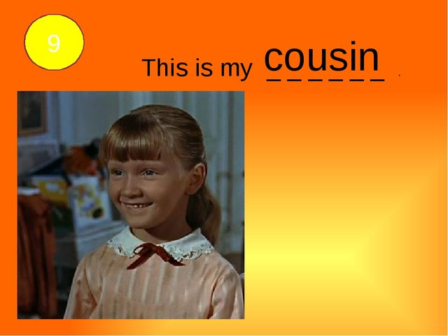 This is my _ _ _ _ _ _ . cousin 9