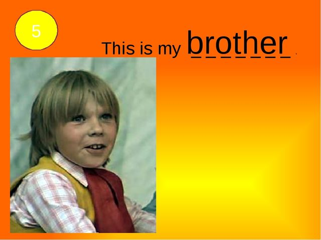 This is my _ _ _ _ _ _ _ . brother 5