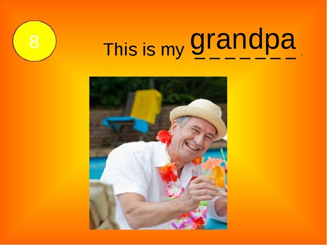This is my _ _ _ _ _ _ _ . grandpa 8
