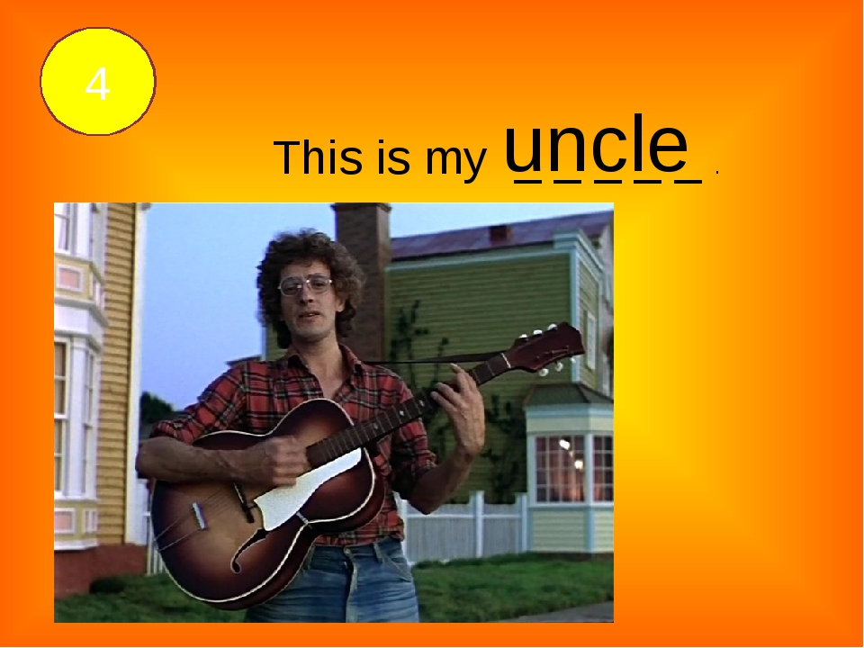 4 This is my _ _ _ _ _ . uncle
