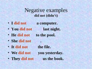 Negative examples did not (didn't) I did not have a computer. You did not wor