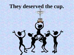 They deserved the cup.