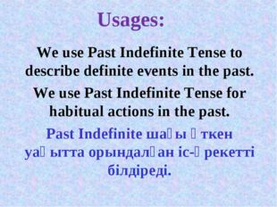 Usages: We use Past Indefinite Tense to describe definite events in the past.