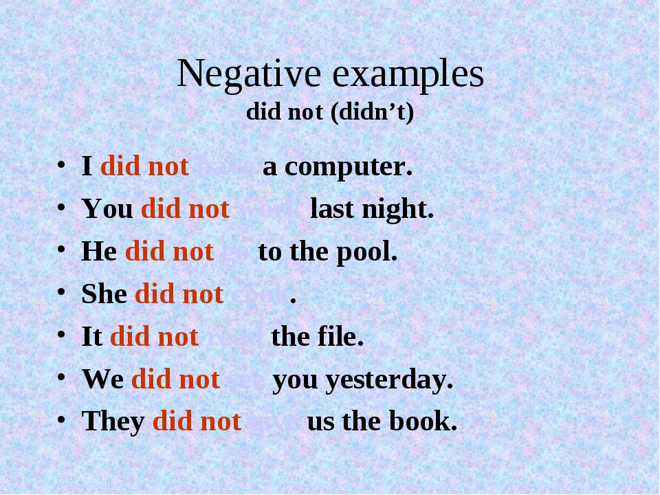 Negative examples did not (didn't) I did not have a computer. You did not wor...