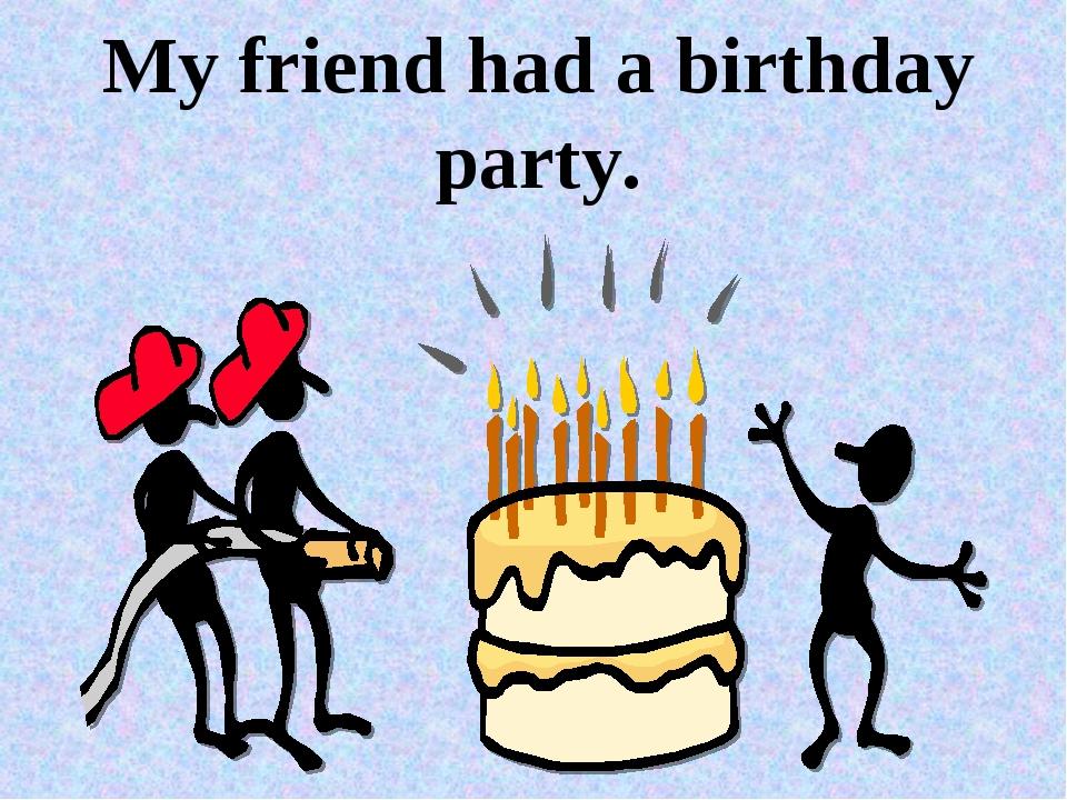 My friend had a birthday party.