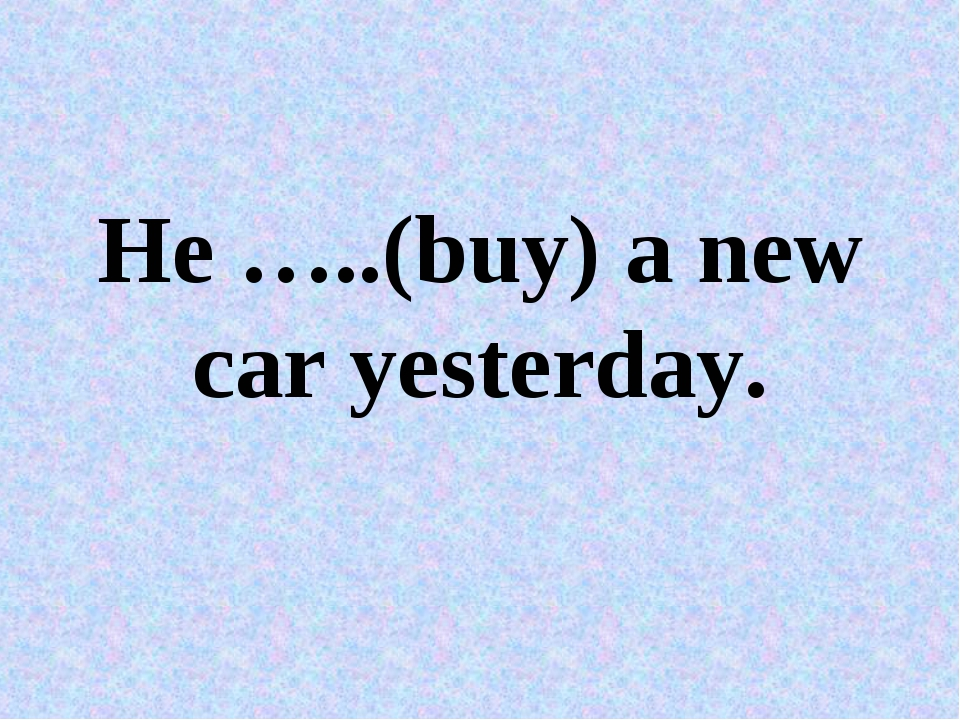 He …..(buy) a new car yesterday.