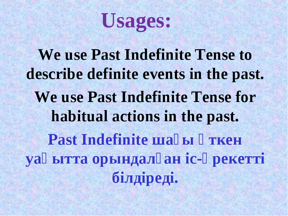 Usages: We use Past Indefinite Tense to describe definite events in the past....