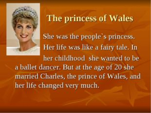 The princess of Wales She was the people`s princess. Her life was like a fair