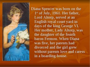 Diana Spencer was born on the 1st of July, 1961. Her father, Lord Altorp, ser