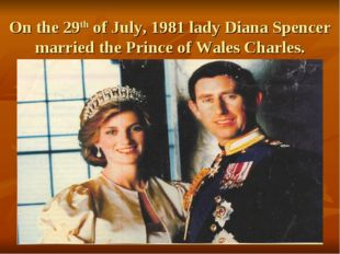 On the 29th of July, 1981 lady Diana Spencer married the Prince of Wales Char