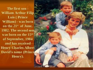 The first son - William Arthur Filip Luis ( Prince William) - was born on the
