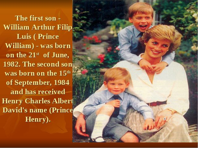 The first son - William Arthur Filip Luis ( Prince William) - was born on the...