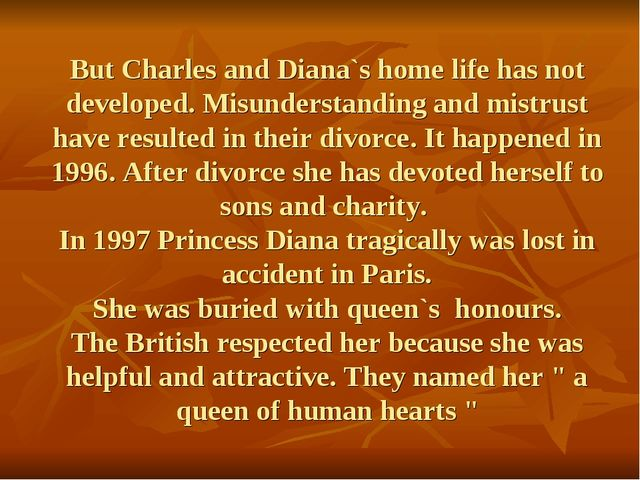 But Charles and Diana`s home life has not developed. Misunderstanding and mis...