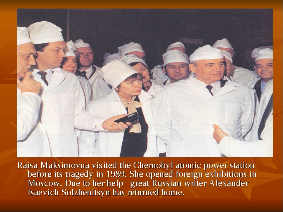 Raisa Maksimovna visited the Chernobyl atomic power station before its traged...