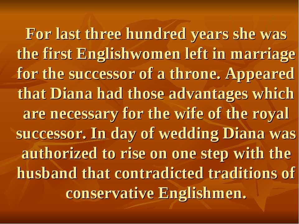 For last three hundred years she was the first Englishwomen left in marriage...