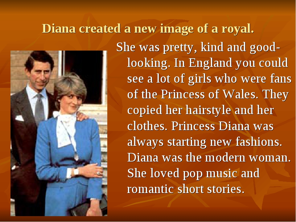 Diana created a new image of a royal. She was pretty, kind and good-looking....