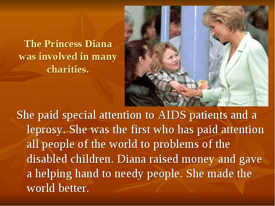 The Princess Diana was involved in many charities. She paid special attention...