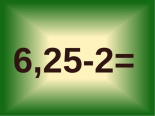 6,25-2=