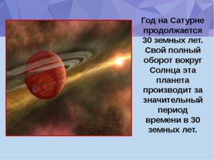 Год на Сатурне продолжается 30 земных лет. Свой полный оборот вокруг Солнца