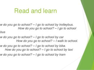 Read and learn How do you go to school? – I go to school by trolleybus. How d