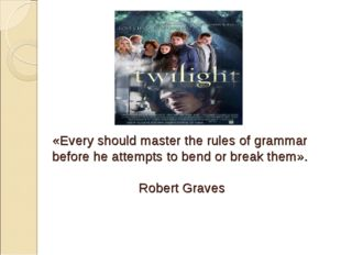 «Every should master the rules of grammar before he attempts to bend or break