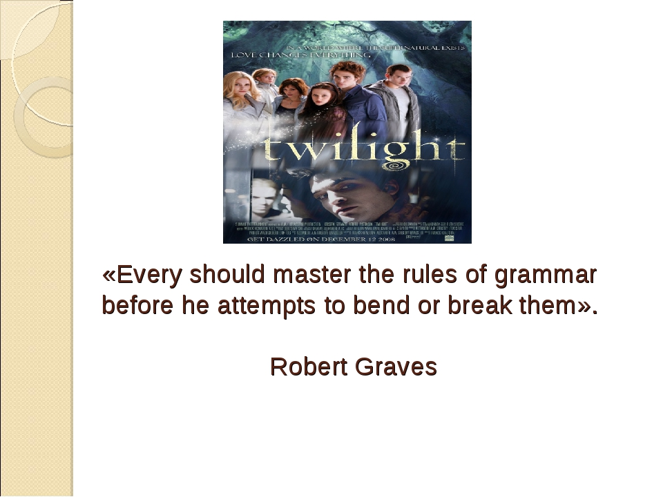 «Every should master the rules of grammar before he attempts to bend or break...