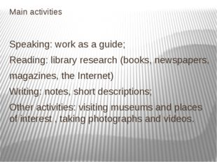 Main activities Speaking: work as a guide; Reading: library research (books,
