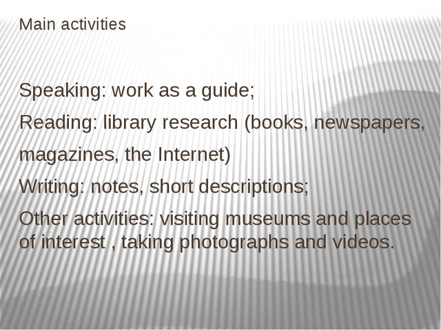 Main activities Speaking: work as a guide; Reading: library research (books,...