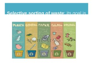 Selective sorting of waste: its goal is to extract recyclable material from