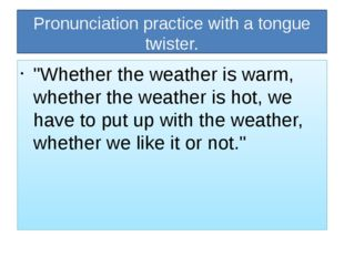 """Pronunciation practice with a tongue twister. """"Whether the weather is warm, w"""
