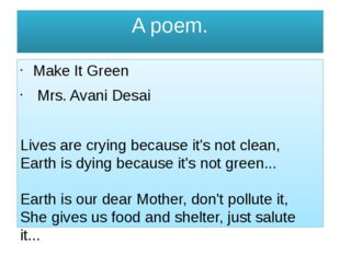 A poem. Make It Green Mrs. Avani Desai Lives are crying because it's not clea