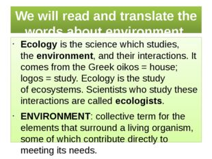 We will read and translate the words about environment. Ecologyis thescienc