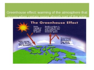Greenhouse effect: warming of the atmosphere that occurs when certain gases